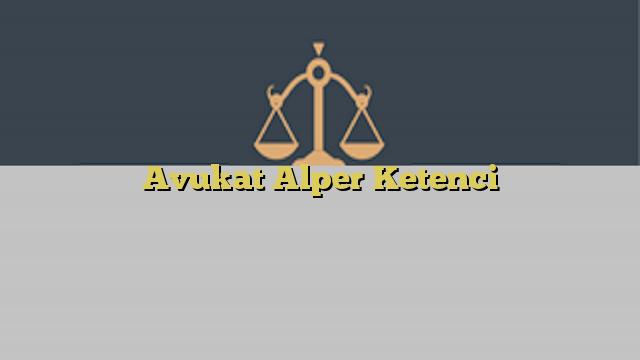 Avukat Alper Ketenci