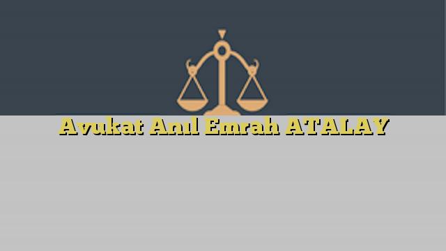 Avukat Anıl Emrah ATALAY