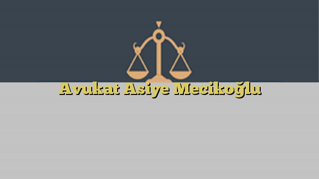 Avukat Asiye Mecikoğlu