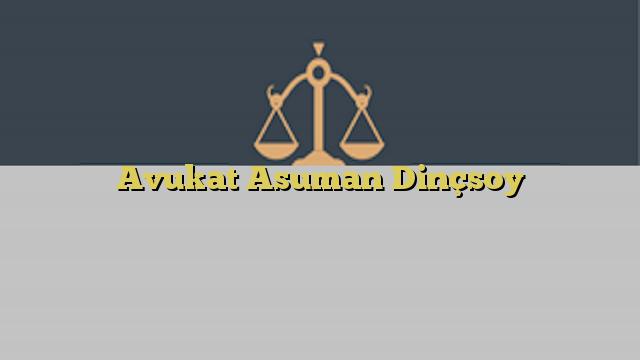 Avukat Asuman Dinçsoy