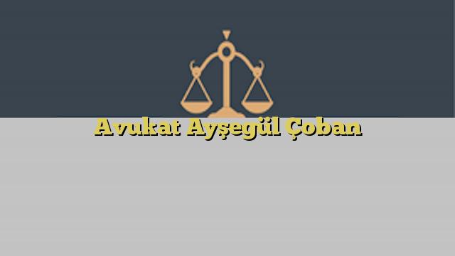 Avukat Ayşegül Çoban