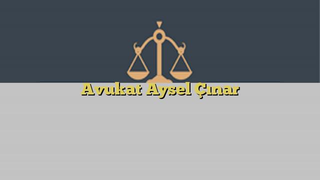 Avukat Aysel Çınar