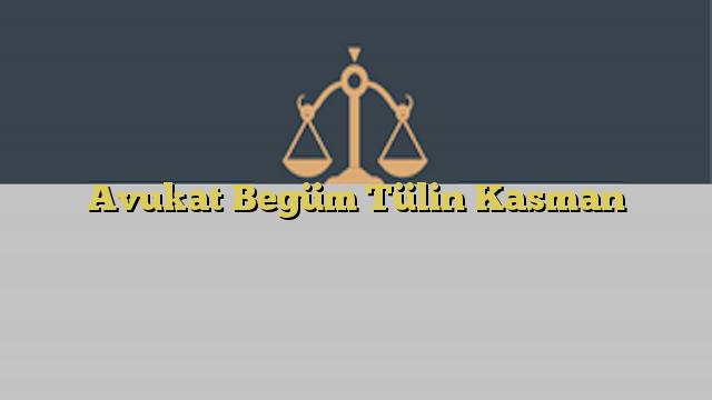 Avukat Begüm Tülin Kasman