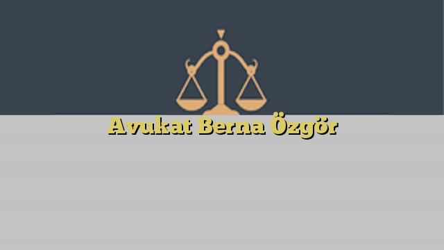 Avukat Berna Özgör