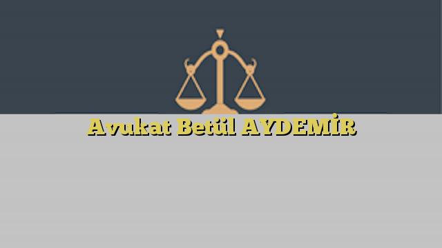 Avukat Betül AYDEMİR