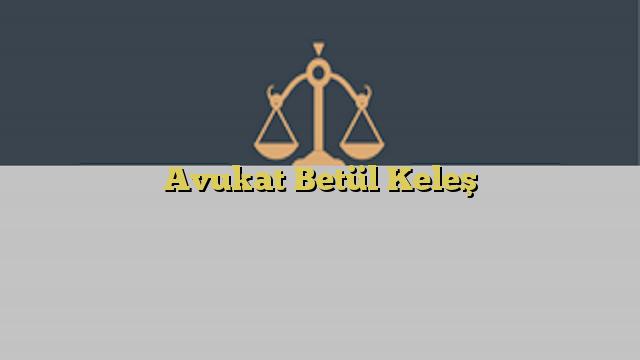 Avukat Betül Keleş