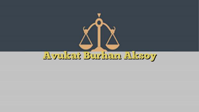 Avukat Burhan Aksoy