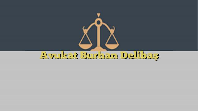 Avukat Burhan Delibaş