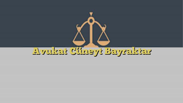 Avukat Cüneyt Bayraktar