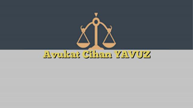 Avukat Cihan YAVUZ