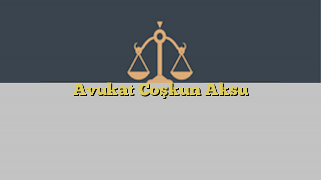 Avukat Coşkun Aksu