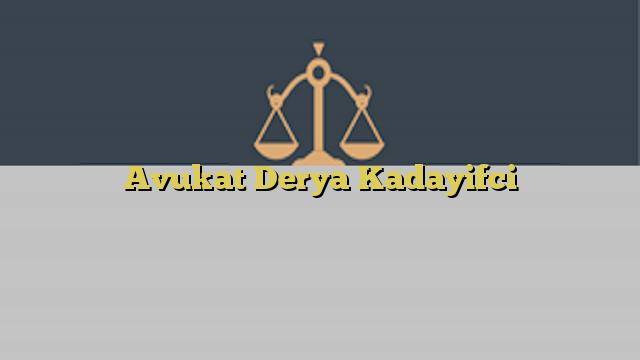 Avukat Derya Kadayifci