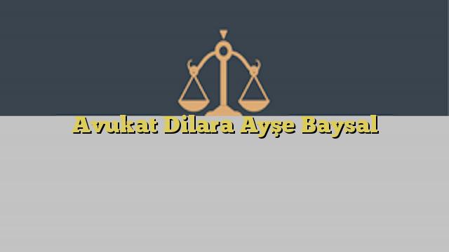 Avukat Dilara Ayşe Baysal