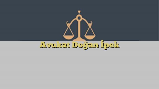 Avukat Doğan İpek