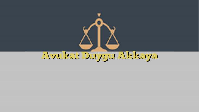 Avukat Duygu Akkaya