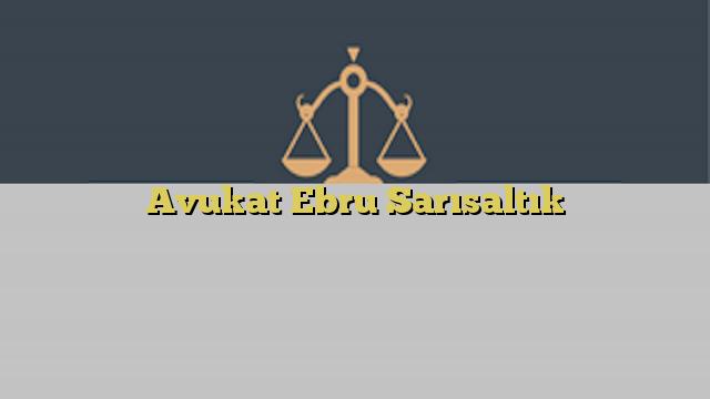 Avukat Ebru Sarısaltık