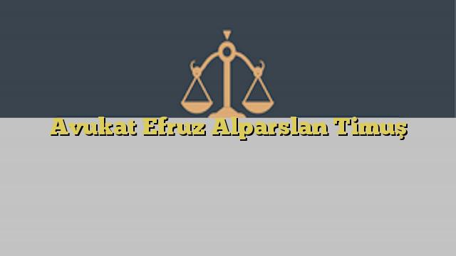 Avukat Efruz Alparslan Timuş