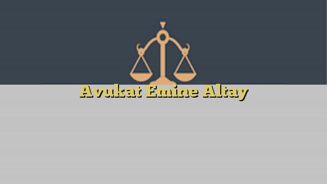 Avukat Emine Altay
