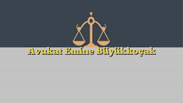Avukat Emine Büyükkoçak