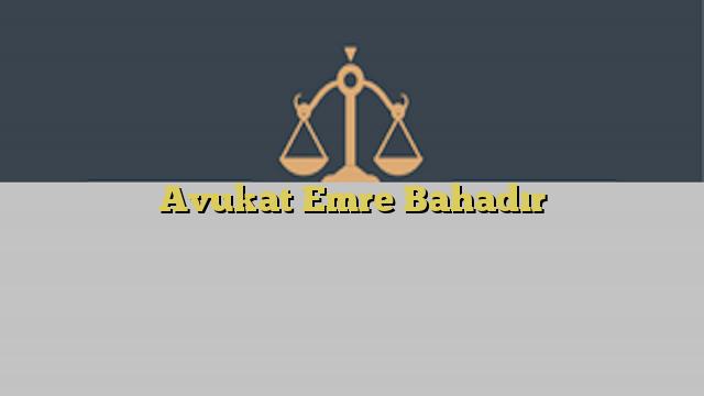Avukat Emre Bahadır