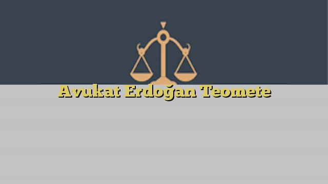 Avukat Erdoğan Teomete
