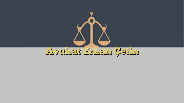 Avukat Erkan Çetin