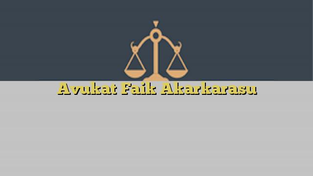 Avukat Faik Akarkarasu