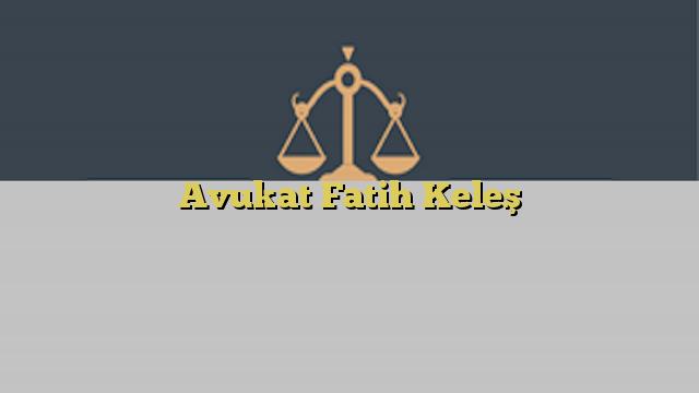 Avukat Fatih Keleş