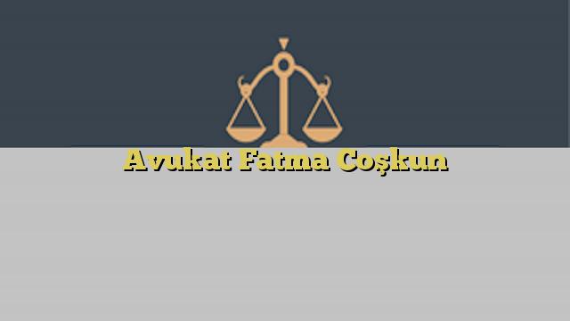 Avukat Fatma Coşkun