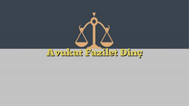 Avukat Fazilet Dinç