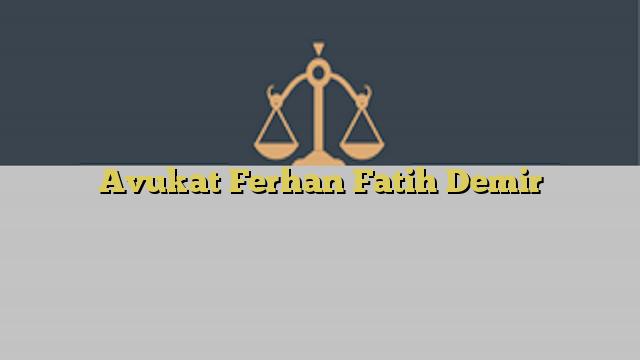 Avukat Ferhan Fatih Demir