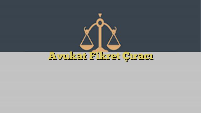 Avukat Fikret Çıracı