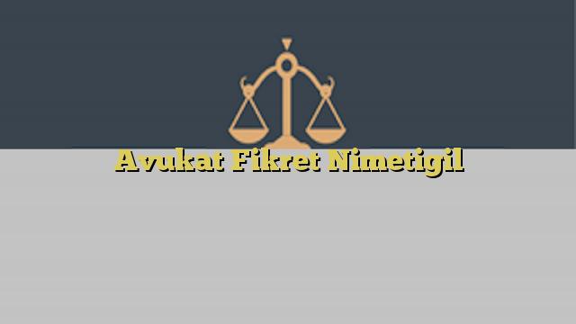 Avukat Fikret Nimetigil