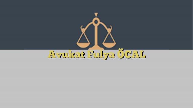 Avukat Fulya ÖCAL