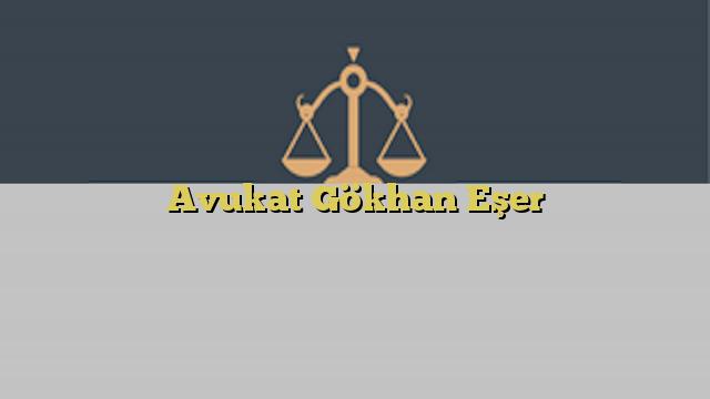 Avukat Gökhan Eşer