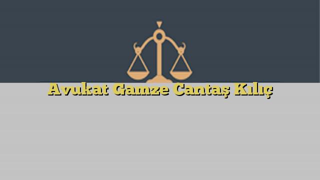Avukat Gamze Cantaş Kılıç