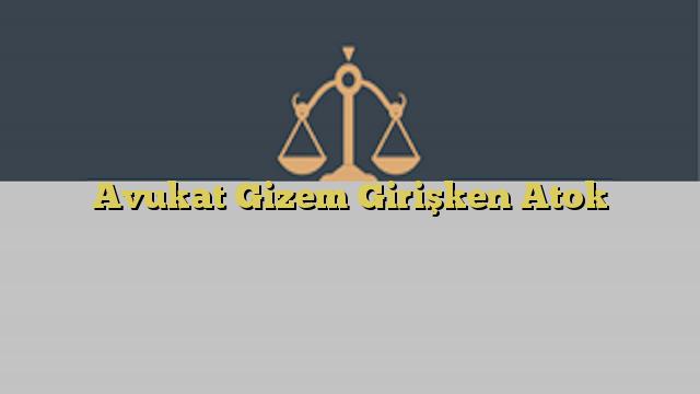 Avukat Gizem Girişken Atok
