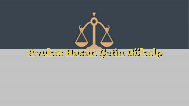 Avukat Hasan Çetin Gökalp