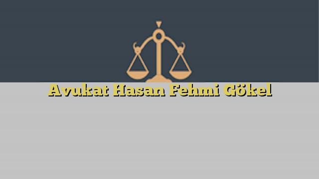 Avukat Hasan Fehmi Gökel