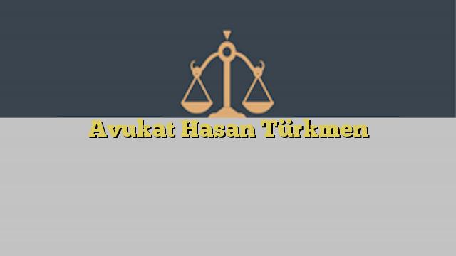 Avukat Hasan Türkmen