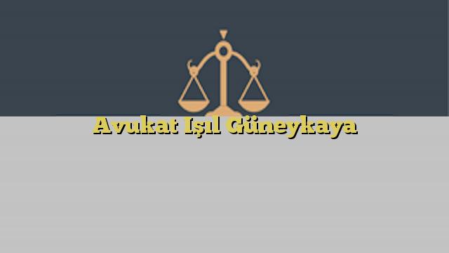 Avukat Işıl Güneykaya