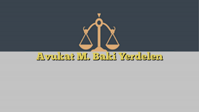 Avukat M. Baki Yerdelen