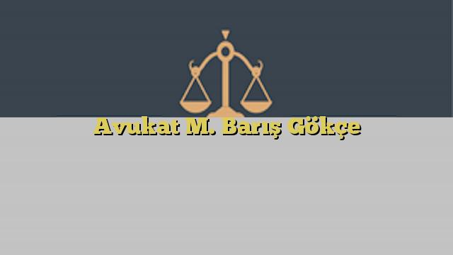 Avukat M. Barış Gökçe