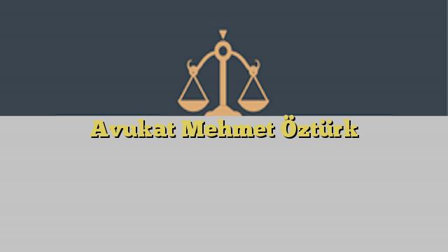 Avukat Mehmet Öztürk