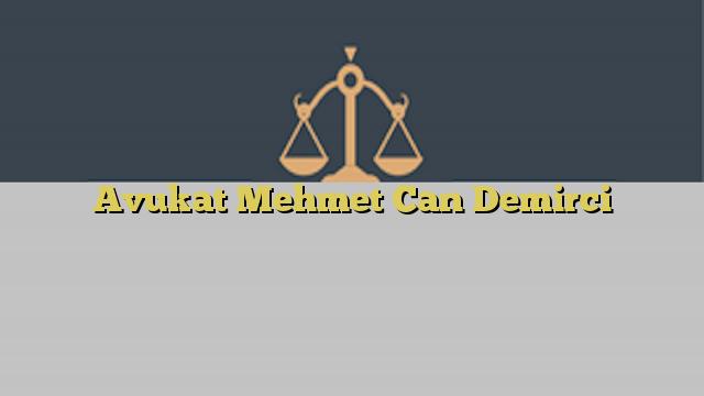 Avukat Mehmet Can Demirci