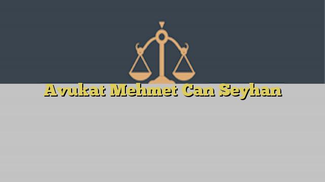 Avukat Mehmet Can Seyhan