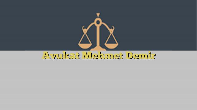 Avukat Mehmet Demir