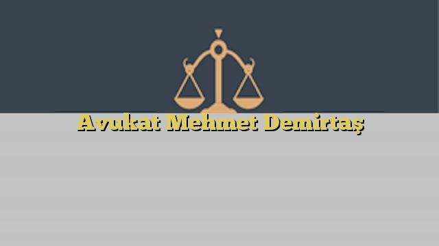 Avukat Mehmet Demirtaş