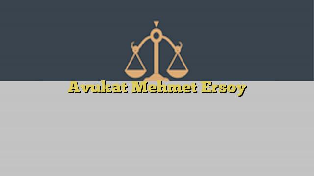 Avukat Mehmet Ersoy