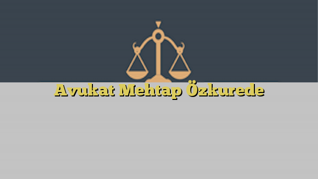 Avukat Mehtap Özkurede